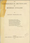 An Etymological Dictionary of Modern English. Ernest Weekley